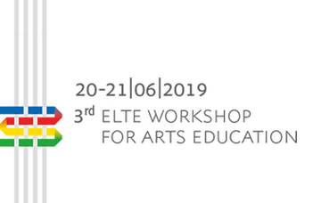 3rd ELTE Workshop for Arts Education – EWAE 2019